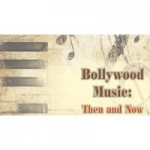 Bollywood Music: Then and Now