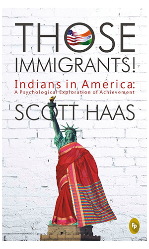 Those Immigrants! Indians in America : A psycological Exploration of Achievement