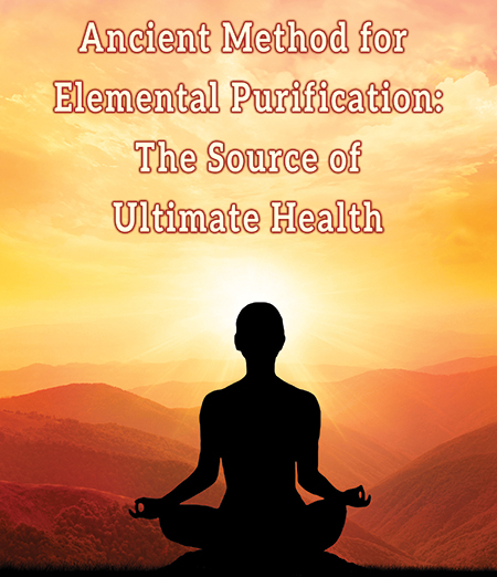 Ancient Method for Elemental Purification: The Source of Ultimate Health