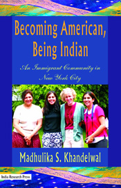 Becoming American, Being Indian: An Immigrant Community in New York City