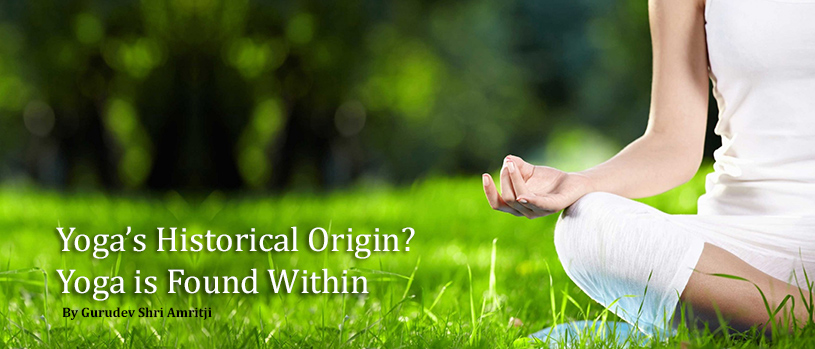 Yoga's Historical Origin? Yoga is Found Within by Gurudev Shri Amritji