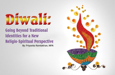 Diwali Going Beyond Traditional Identities for a New Religio-Spiritual Perspective By: Priyanka Ramlakhan, MPA