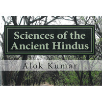 Sciences of the Ancient Hindus: Unlocking Nature in the Pursuit of Salvation By Alok Kumar
