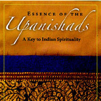 ESSENCE OF THE UPANISHADS A Key to Indian Spirituality : Eknath Easwaran