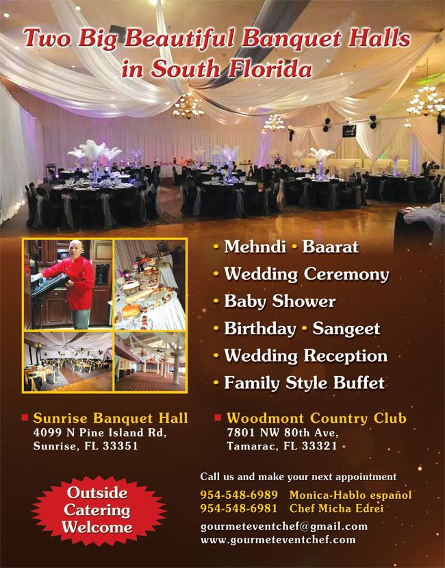 Sunrise Banquet Hall, Phone: 954-548-6989 / 954-548-6981, Email: gourmeteventchef@gmail.com