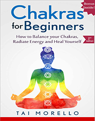 Chakras for Beginners: The Ultimate Guide to balance Your Chakras, Radiate Energy and Heal yourself