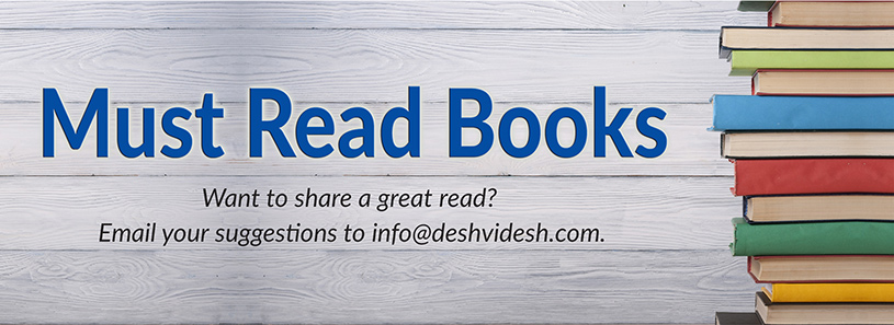 Must Read Books Want to share a great read? Email your suggestions to info@deshvidesh.com.