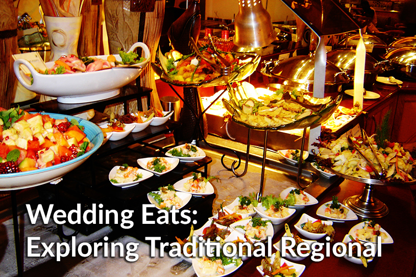 Wedding Eats: Exploring Traditional Regional Menus