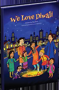 We Love Diwali Written by Raj Shah Illustrated by Kamlesh M. & Natasha S.