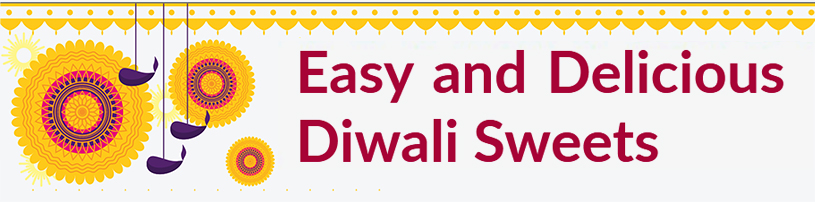 Easy and Delicious Diwali Sweets