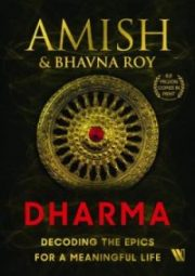 Dharma: Decoding the Epics for a Meaningful Life By Amish and Bhavna Roy
