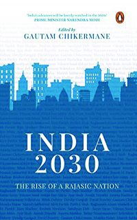 India 2030: Rise of a Rajasic Nation By Gautam Chikermane