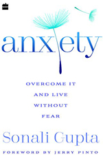 Anxiety: Overcome It And Live Without Fear By Sonali Gupta