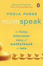 Momspeak: The Funny, Bittersweet Story of Motherhood In India By Pooja Pande