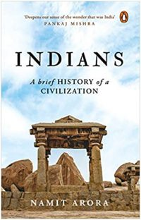 Indians: A Brief History of a Civilization by Namit Arora