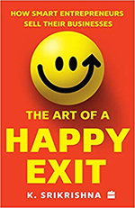 The Art of A Happy Exit: How Smart Entrepreneurs Sell Their Businesses