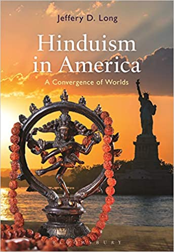 Hinduism in America: A Convergence of Worlds by Dr. Jeffery D. Long