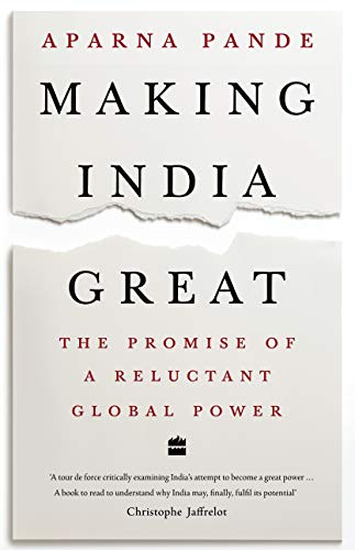 Making India Great: The Promise of a Reluctant Global Power by Dr. Aparna Pande