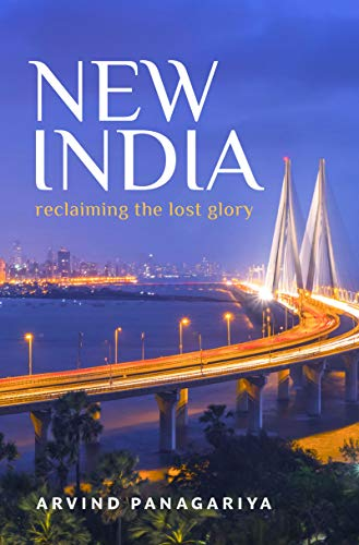 New India: Reclaiming the Lost Glory by Dr. Arvind Panagariya