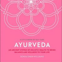 Ayurveda- An ancient system of holistic health to bring balance and wellness to your life
