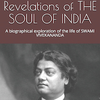 Revelations of THE SOUL OF INDIA_A biographical exploration of the life of SWAMI VIVEKANANDA by S SUJATHAN